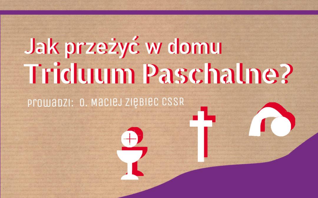 Jak przeżyć w domu Triduum Paschalne? – zapowiedź